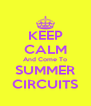 KEEP CALM And Come To SUMMER CIRCUITS - Personalised Poster A4 size