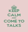 KEEP CALM AND COME TO TALKS - Personalised Poster A4 size