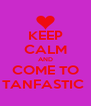 KEEP CALM AND COME TO TANFASTIC  - Personalised Poster A4 size