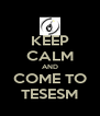 KEEP CALM AND COME TO TESESM - Personalised Poster A4 size