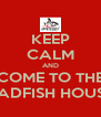 KEEP CALM AND COME TO THE BADFISH HOUSE - Personalised Poster A4 size