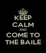 KEEP CALM AND COME TO THE BAILE - Personalised Poster A4 size