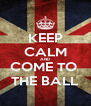 KEEP CALM AND COME TO  THE BALL - Personalised Poster A4 size