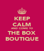 KEEP CALM AND COME TO THE BOX BOUTIQUE - Personalised Poster A4 size