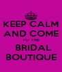 KEEP CALM AND COME TO THE   BRIDAL BOUTIQUE - Personalised Poster A4 size