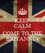 KEEP CALM AND COME TO THE BRITANNIA - Personalised Poster A4 size