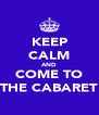 KEEP CALM AND COME TO THE CABARET - Personalised Poster A4 size