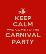 KEEP CALM AND COME TO THE CARNIVAL PARTY - Personalised Poster A4 size