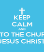 KEEP CALM AND COME TO THE CHURCH OF JESUS CHRIST - Personalised Poster A4 size