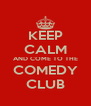 KEEP CALM AND COME TO THE COMEDY CLUB - Personalised Poster A4 size