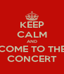 KEEP CALM AND COME TO THE CONCERT - Personalised Poster A4 size