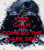 KEEP CALM AND COME TO THE DARK SIDE - Personalised Poster A4 size