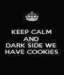 KEEP CALM AND  COME TO THE  DARK SIDE WE  HAVE COOKIES - Personalised Poster A4 size