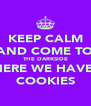 KEEP CALM AND COME TO THE DARKSIDE WHERE WE HAVE...  COOKIES - Personalised Poster A4 size
