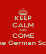 KEEP CALM AND COME To the German School - Personalised Poster A4 size