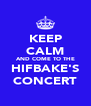 KEEP CALM AND COME TO THE HIFBAKE'S CONCERT - Personalised Poster A4 size