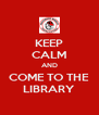 KEEP CALM AND COME TO THE LIBRARY - Personalised Poster A4 size