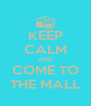 KEEP CALM AND COME TO THE MALL - Personalised Poster A4 size