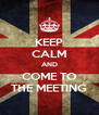 KEEP CALM AND COME TO THE MEETING - Personalised Poster A4 size