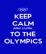 KEEP CALM AND COME TO THE OLYMPICS - Personalised Poster A4 size