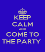 KEEP CALM AND COME TO THE PARTY  - Personalised Poster A4 size