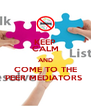 KEEP CALM AND COME TO THE PEER MEDIATORS  - Personalised Poster A4 size