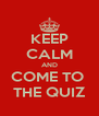 KEEP CALM AND COME TO  THE QUIZ - Personalised Poster A4 size