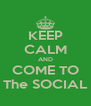 KEEP CALM AND COME TO The SOCIAL - Personalised Poster A4 size
