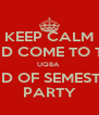 KEEP CALM AND COME TO THE UQBA  END OF SEMESTER PARTY - Personalised Poster A4 size