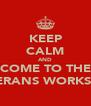 KEEP CALM AND COME TO THE VETERANS WORKSHOP - Personalised Poster A4 size