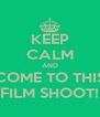 KEEP CALM AND COME TO THIS FILM SHOOT! - Personalised Poster A4 size