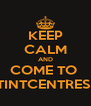 KEEP CALM AND COME TO  TINTCENTRES  - Personalised Poster A4 size