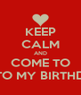 KEEP CALM AND COME TO TO MY BIRTHD - Personalised Poster A4 size