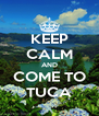 KEEP CALM AND COME TO TUCA - Personalised Poster A4 size