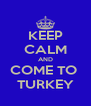 KEEP CALM AND COME TO  TURKEY - Personalised Poster A4 size