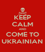KEEP CALM AND COME TO UKRAINIAN - Personalised Poster A4 size