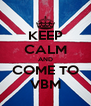 KEEP CALM AND COME TO VBM - Personalised Poster A4 size