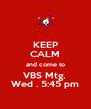 KEEP CALM and come to VBS Mtg.  Wed . 5:45 pm - Personalised Poster A4 size