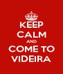 KEEP CALM AND COME TO VIDEIRA - Personalised Poster A4 size