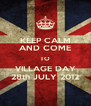 KEEP CALM AND COME TO VILLAGE DAY 28th JULY 2012 - Personalised Poster A4 size
