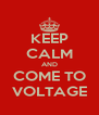 KEEP CALM AND COME TO VOLTAGE - Personalised Poster A4 size