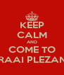 KEEP CALM AND COME TO VRAAI PLEZANT - Personalised Poster A4 size