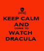 KEEP CALM  AND COME TO  WATCH  DRACULA  - Personalised Poster A4 size