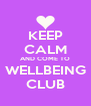 KEEP CALM AND COME TO WELLBEING CLUB - Personalised Poster A4 size