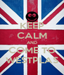 KEEP CALM AND COME TO WESTPLAS - Personalised Poster A4 size