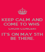 KEEP CALM AND COME TO WHS  CHOIR CONCERT IT'S ON MAY 5TH BE THERE. - Personalised Poster A4 size