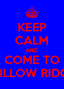 KEEP CALM AND COME TO WILLOW RIDGE - Personalised Poster A4 size