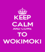 KEEP CALM AND COME TO WOKIMOKI - Personalised Poster A4 size
