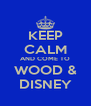 KEEP CALM AND COME TO WOOD & DISNEY - Personalised Poster A4 size