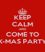 KEEP CALM AND COME TO X-MAS PARTY - Personalised Poster A4 size